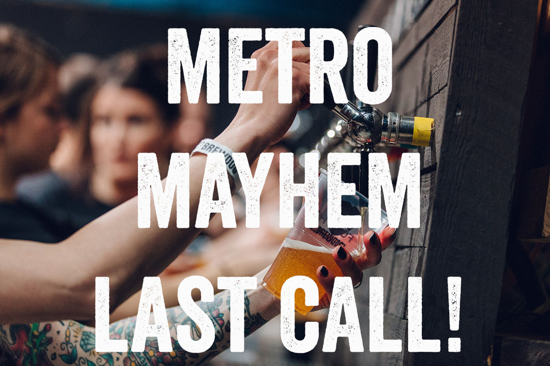 LAST CHANCE FOR METRO MAYHEM TICKETS!